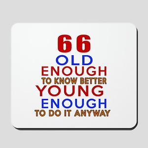 66 Old Enough Young Enough Birthday Desi Mousepad