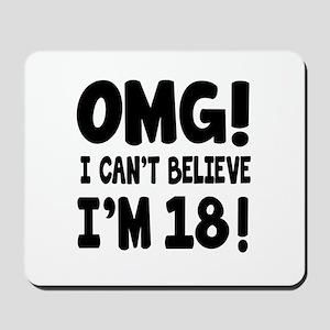 Omg I Can't Believe I Am 18 Mousepad