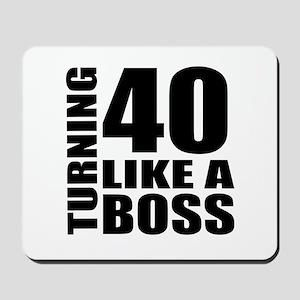 Turning 40 Like A Boss Birthday Mousepad