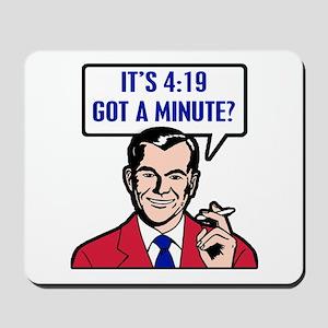 It's 4:19 - Got A Minute? Mousepad