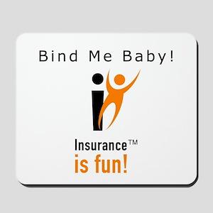 Insurance is Fun Mousepad, Bind Me Baby!