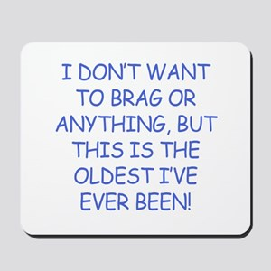 Birthday Humor (Brag) Mousepad