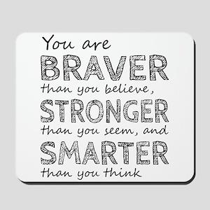 Braver Stronger Smarter Mousepad