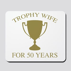 Trophy Wife For 50 Years Mousepad