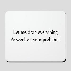 Your problem! Mousepad
