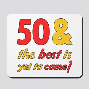 50th Birthday Best Yet To Come Mousepad