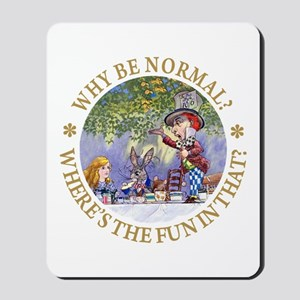 MAD HATTER - WHY BE NORMAL? Mousepad