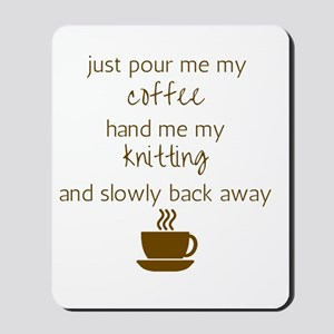 Just Pour Me My Coffee, Hand Me My Knitt Mousepad