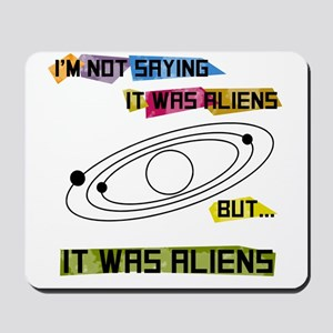Im not saying it was aliens but... Mousepad