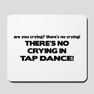 There's No Crying Tap Dance Mousepad