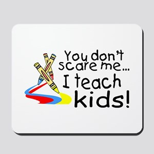 You Dont Scare Me I Teach Kids Mousepad