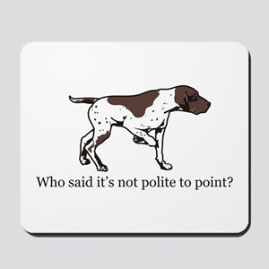 Who Said it's Not Polite to P Mousepad