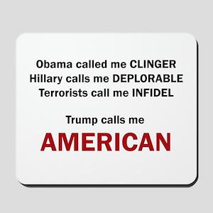 Trump calls me AMERICAN Mousepad