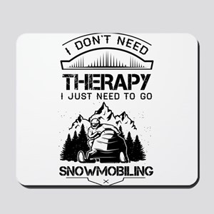 I Don't Need Therapy Just to Go Snowmobiling Mouse
