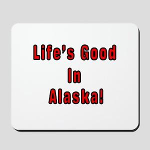LIFE'S GOOD IN ALASKA Mousepad