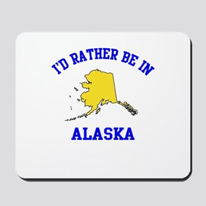 I'd Rather Be in Alaska Mousepad