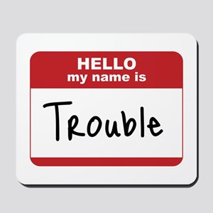 My Name Is Trouble Mousepad