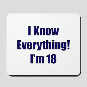 I Know Everything I'm 18 Mousepad