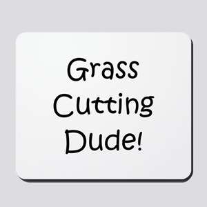 Grass Cutting Dude! Mousepad