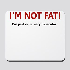 I'M NOT FAT JUST VERY VERY MU Mousepad