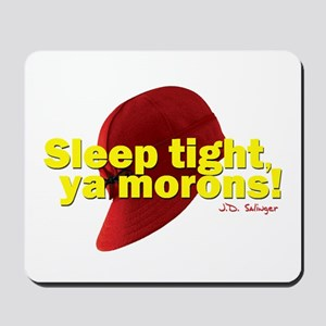 Sleep Tight, Ya Morons! Mousepad