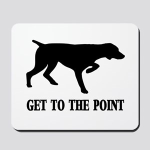 GET TO THE POINT Mousepad