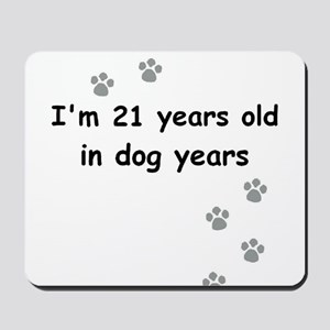 21 dog years 3 Mousepad