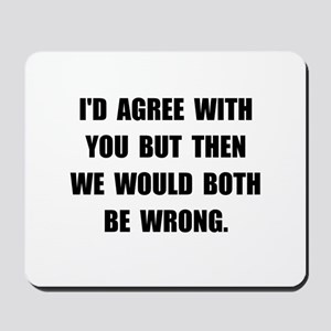 Both Be Wrong Mousepad
