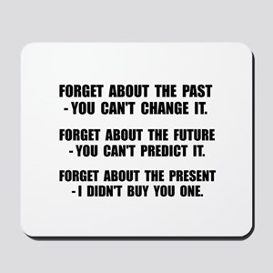 Forget Present Mousepad