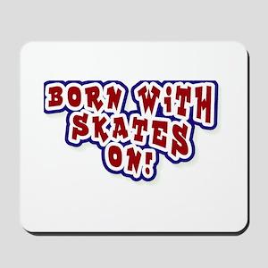 Born With Skates On Mousepad