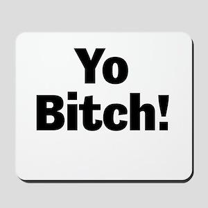 Yo Bitch! Mousepad