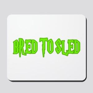 Bred to Sled... Mousepad