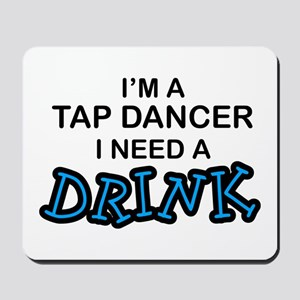 Tap Dancer Need a Drink Mousepad