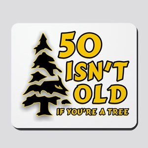 50 Isn't Old, If You're A Tree Mousepad