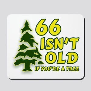 66 Isn't Old, If You're A Tree Mousepad