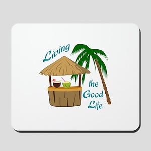 Living The Good Life Mousepad
