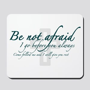 Be Not Afraid - Religious Mousepad