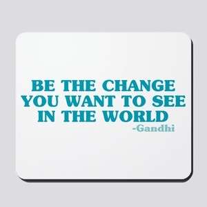Be The Change You Want Mousepad