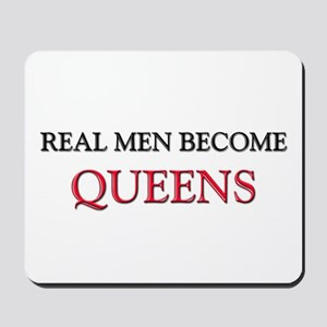 Real Men Become Queens Mousepad