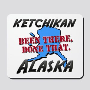 ketchikan alaska - been there, done that Mousepad