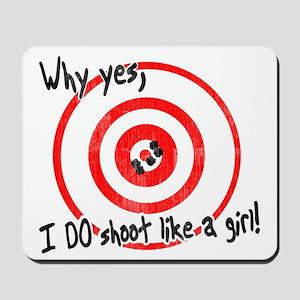 Why yes I do shoot like a girl Mousepad