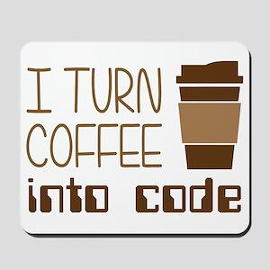 I Turn Coffee Into Programming Code Mousepad
