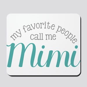 My Favorite People Call Me Mimi Mousepad
