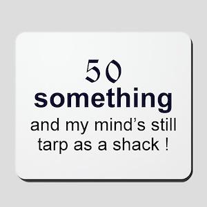 50 Something...tarp Mousepad
