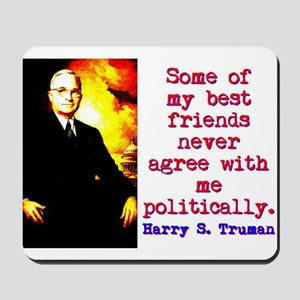 Some Of My Best Friends - Harry Truman Mousepad