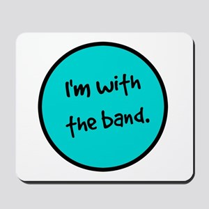 I'm With the Band. Mousepad