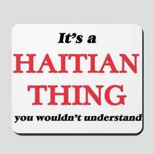 It's a Haitian thing, you wouldn&#39 Mousepad
