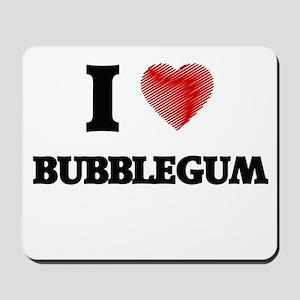 I love Bubblegum Mousepad
