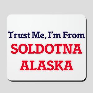 Trust Me, I'm from Soldotna Alaska Mousepad