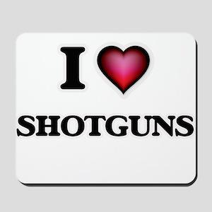 I Love Shotguns Mousepad